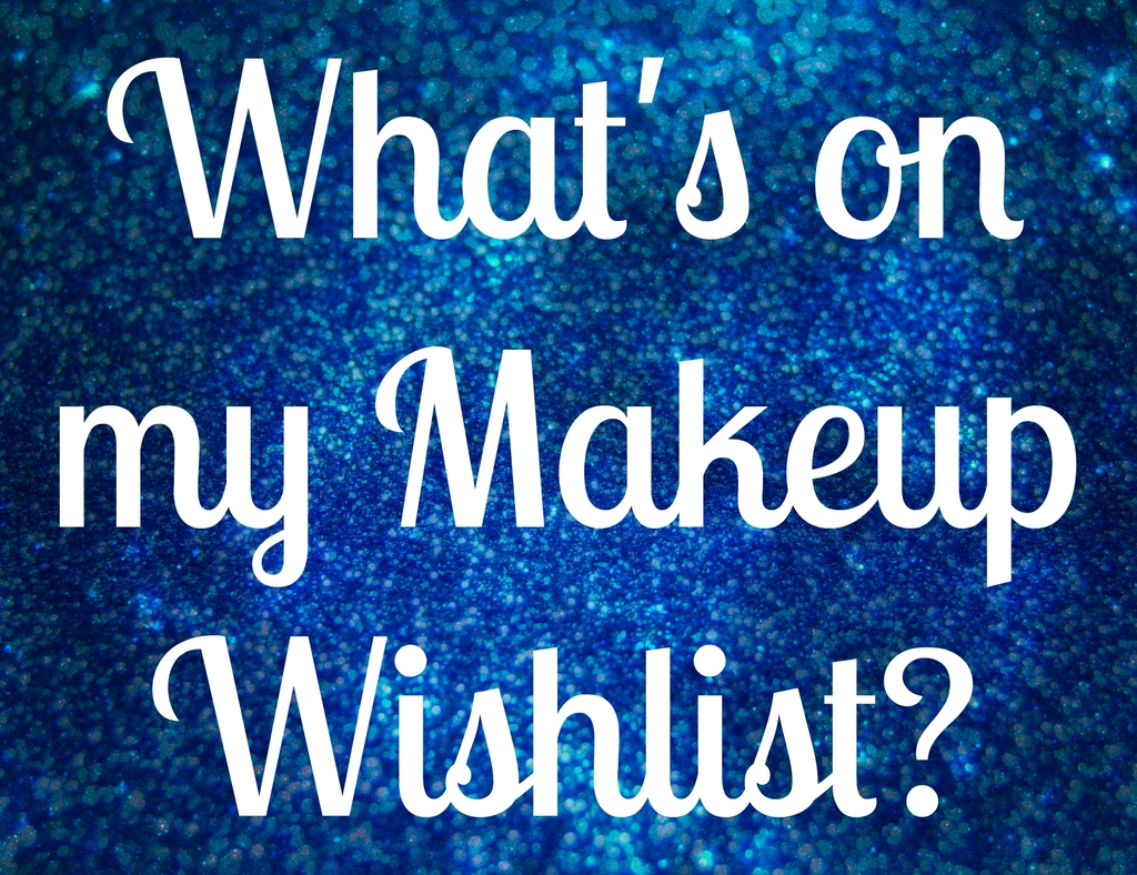 What's on my Makeup Wishlist? photo Whats on My Makeup Wishlist_zpsp1wzetjh.jpg